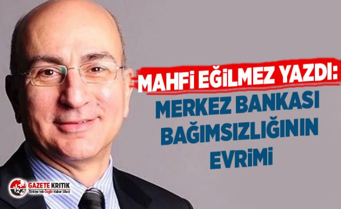 Mahfi Eğilmez yazdı: Merkez Bankası bağımsızlığının evrimi