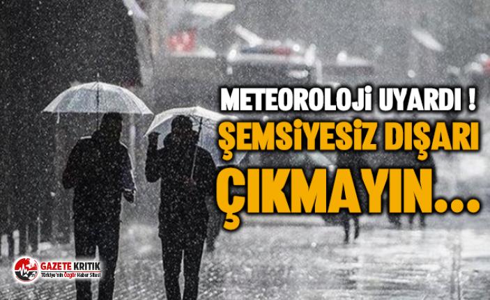 Meteoroloji uyardı ! Şemsiyesiz dışarı çıkmayın...