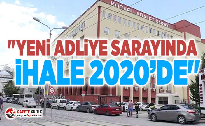 """""""YENİ ADLİYE SARAYINDA İHALE 2020'DE"""""""