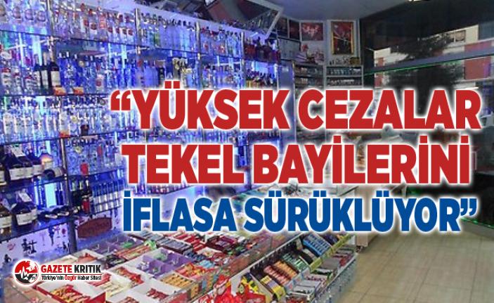 """""""YÜKSEK CEZALAR TEKEL BAYİLERİNİ İFLASA SÜRÜKLÜYOR"""""""