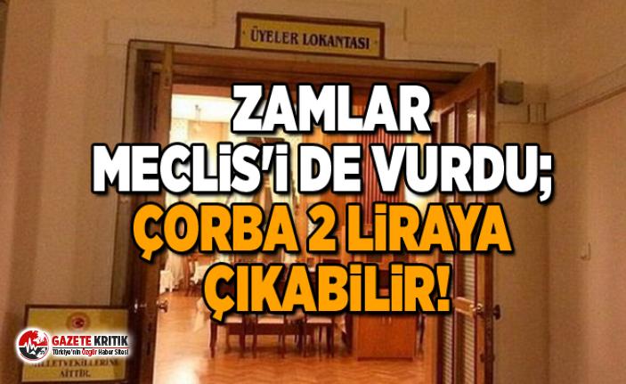 Zamlar Meclis'i de vurdu; çorba 2 liraya çıkabilir!