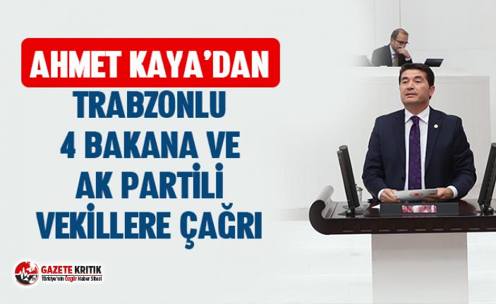 AHMET KAYA'DAN TRABZONLU 4 BAKANA VE AK PARTİLİ...