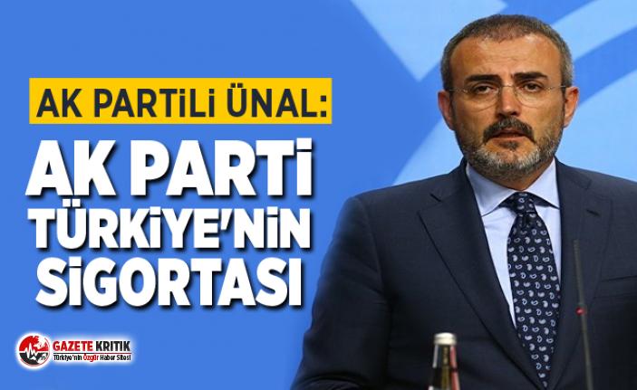 AK Partili Ünal: AK Parti Türkiye'nin sigortası