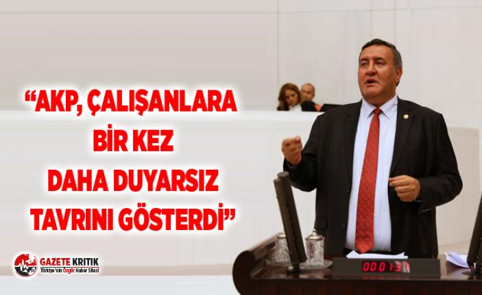 AKP, ÇALIŞANLARA BİR KEZ DAHA DUYARSIZ TAVRINI...