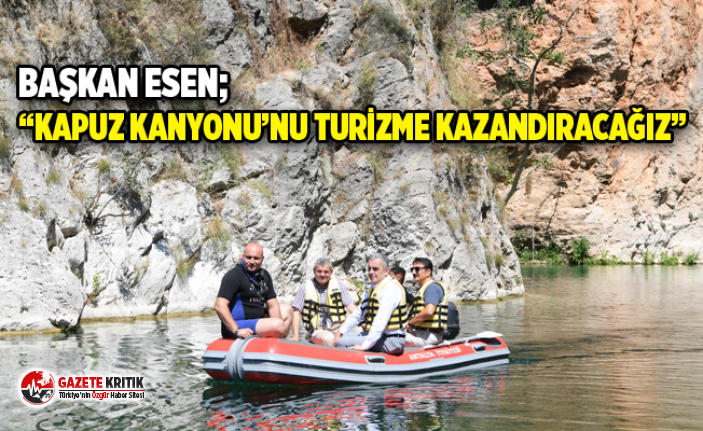 """Başkan Esen; """"Kapuz Kanyonu'nu turizme kazandıracağız"""""""