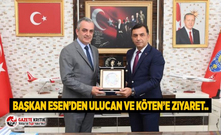 Başkan Esen'den Ulucan ve Köten'e ziyaret..