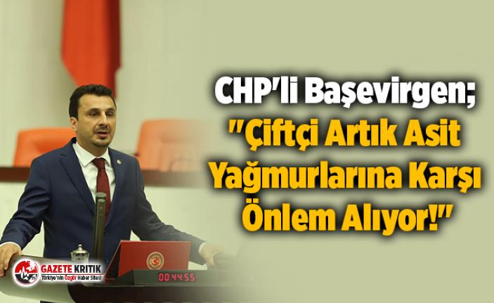 """CHP'li Başevirgen; """"Çiftçi Artık Asit Yağmurlarına Karşı Önlem Alıyor!"""""""