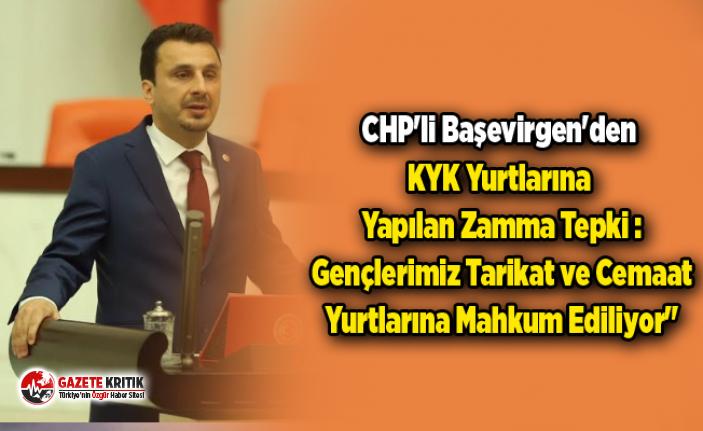 CHP'li Başevirgen'den KYK Yurtlarına Yapılan Zamma Tepki