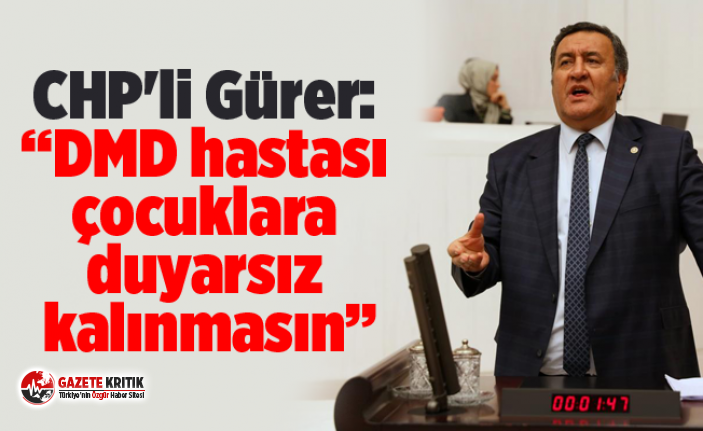 """CHP'li Gürer: """"DMD hastası çocuklara duyarsız..."""