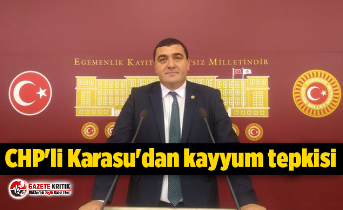CHP'li Karasu'dan kayyum tepkisi