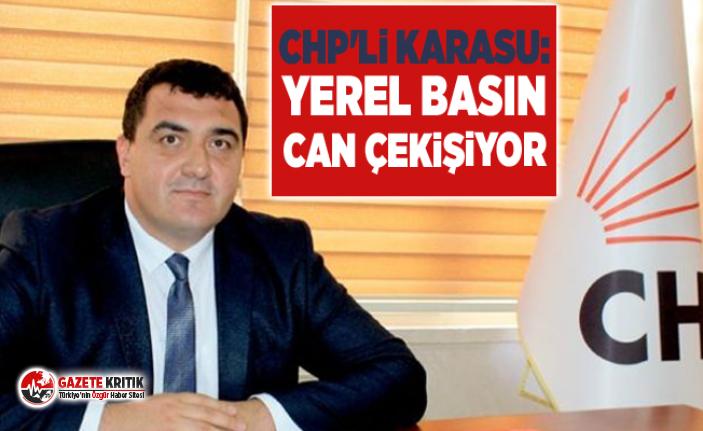 CHP'li Karasu: Yerel basın can çekişiyor