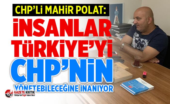 CHP'Lİ MAHİR POLAT:İNSANLAR ARTIK CHP'NİN...