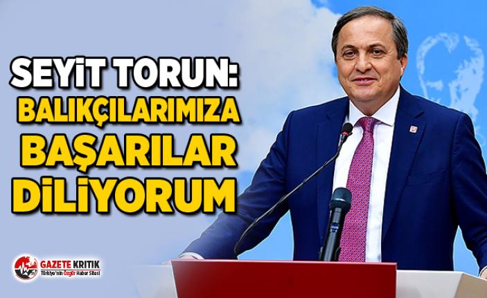 CHP'li Seyit Torun: Balıkçılarımıza başarılar...
