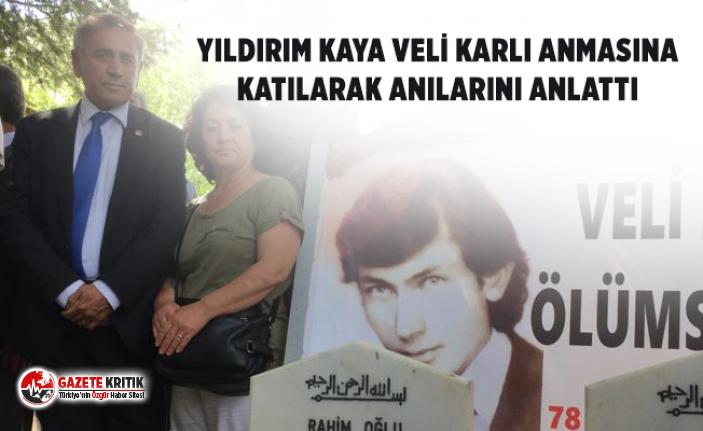 CHP'Lİ YILDIRIM KAYA VELİ KARLI'YI ANLATTI
