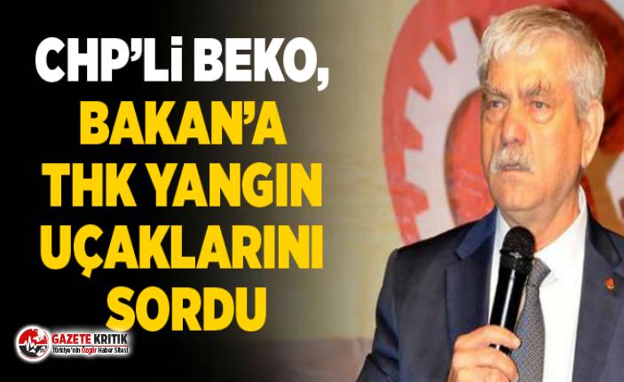CHP'li Beko, Bakan'a THK yangın uçaklarını sordu