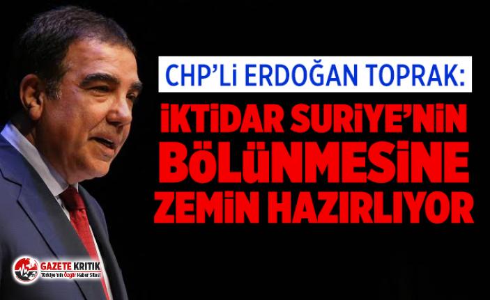 CHP'li Erdoğan: İktidar Suriye'nin bölünmesine...