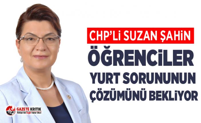 CHP'Lİ ŞAHİN: ÖĞRENCİLER YURT SORUNUNUN ÇÖZÜMÜNÜ...