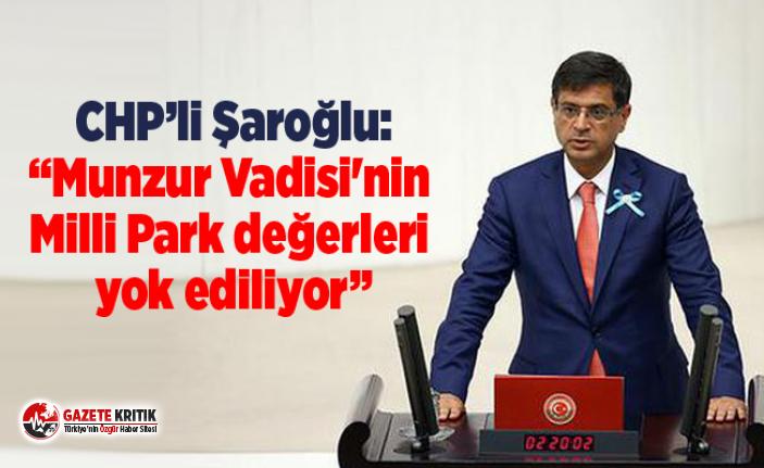 """CHP'li Şaroğlu: """"Munzur Vadisi'nin Milli..."""