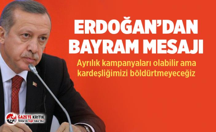 Erdoğan'dan bayram mesajı: Ayrılık kampanyaları...