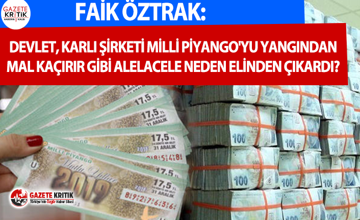 Faik Öztrak: Devlet, karlı şirketi Milli Piyango'yu...
