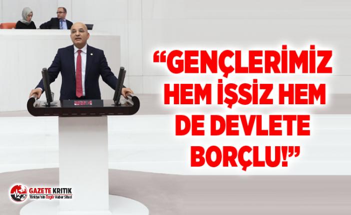 """""""GENÇLERİMİZ HEM İŞSİZ HEM DE DEVLETE BORÇLU!"""""""
