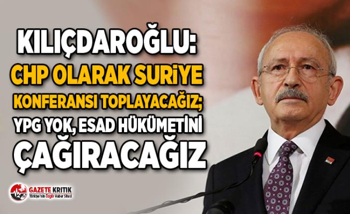 Kılıçdaroğlu: CHP olarak Suriye konferansı toplayacağız;...