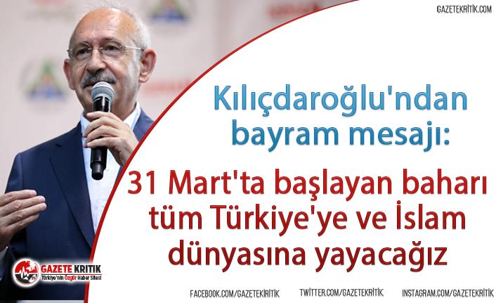 Kılıçdaroğlu'ndan bayram mesajı:31 Mart'ta...