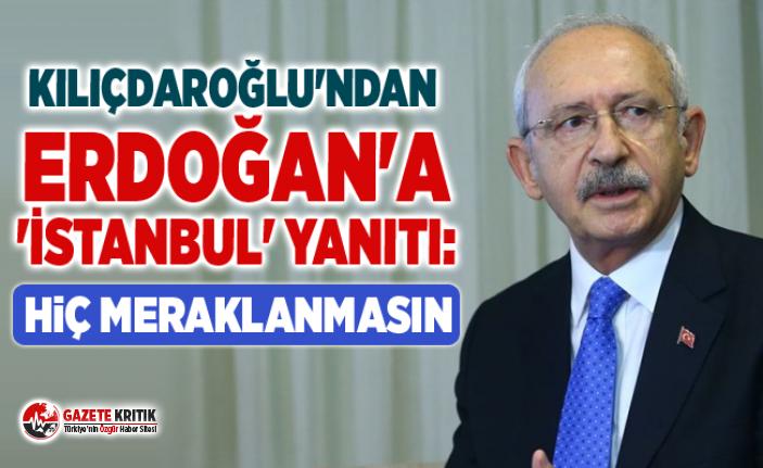 Kılıçdaroğlu'ndan Erdoğan'a 'İstanbul'...