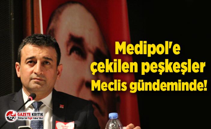 Medipol'e çekilen peşkeşler Meclis gündeminde!