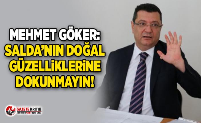 Mehmet Göker:Salda'nın doğal güzelliklerine dokunmayın!