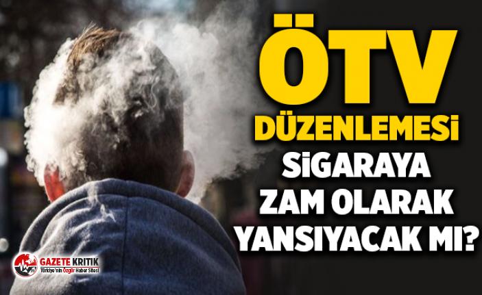 ÖTV düzenlemesi sigaraya zam olarak yansıyacak mı?
