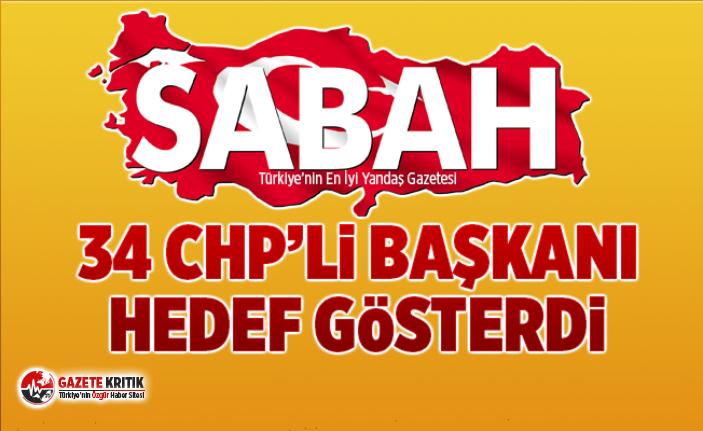 Sabah yazarı CHP'li 34 başkanı hedef gösterdi;...