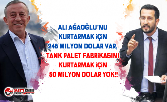 Ali Ağaoğlu'nu kurtarmak için 246 milyon dolar var, Tank Palet fabrikasını kurtarmak için 50 milyon dolar yok!!