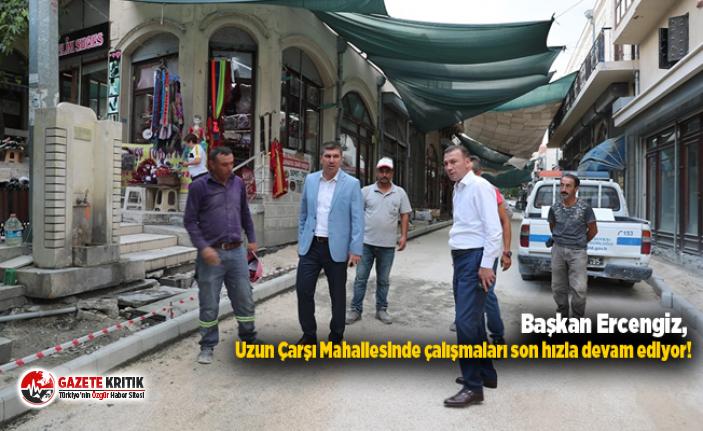 Başkan Ercengiz, Uzun Çarşı Mahallesinde çalışmaları...