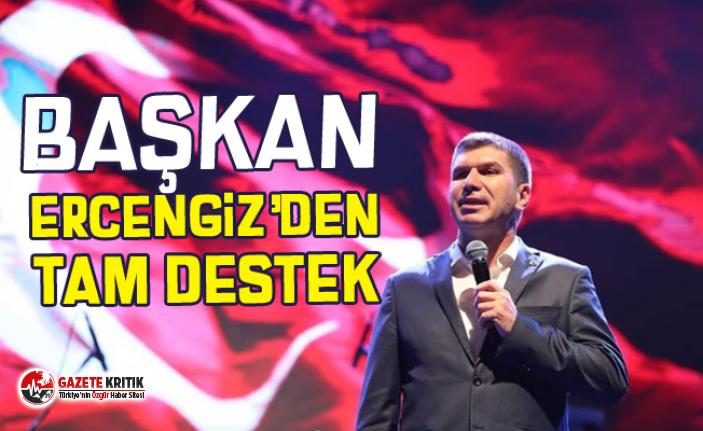 Başkan Ercengiz'den Tam Destek
