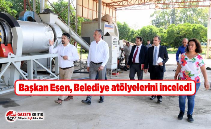 Başkan Esen, Belediye atölyelerini inceledi