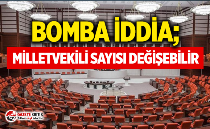 Bomba iddia: ''Ekim'de TBMM'de milletvekili sayıları değişebilir''