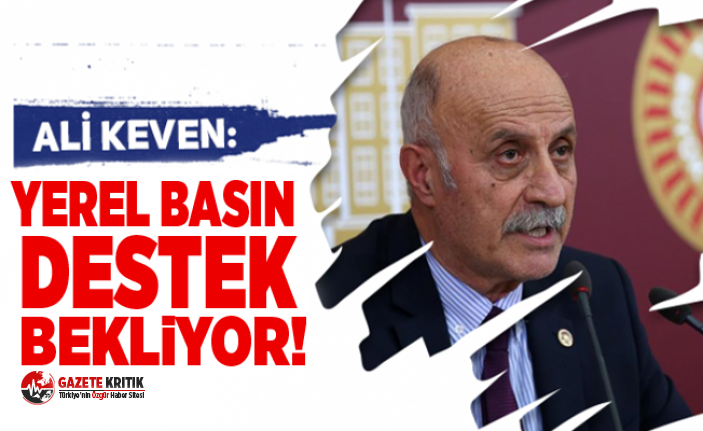 CHP'Lİ ALİ KEVEN:YEREL BASIN DESTEK BEKLİYOR!