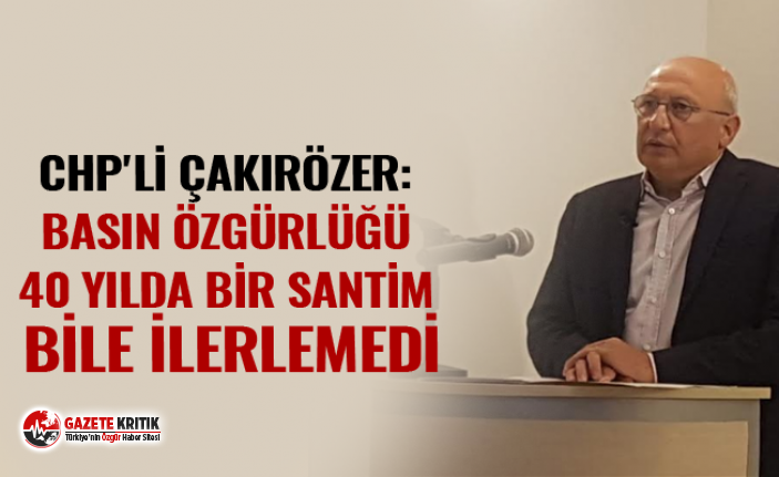 CHP'Lİ ÇAKIRÖZER: BASIN ÖZGÜRLÜĞÜ 40...