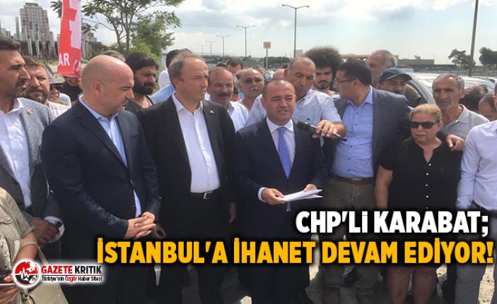 CHP'Lİ KARABAT; İSTANBUL'A İHANET DEVAM...