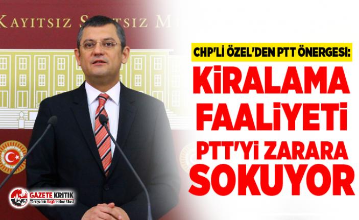 CHP'li Özel'den PTT önergesi: Kiralama...