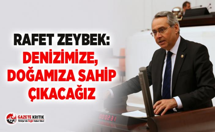 CHP'Lİ RAFET ZEYBEK:DENİZİMİZE, DOĞAMIZA...