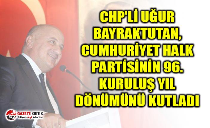 CHP'Lİ UĞUR BAYRAKTUTAN, CUMHURİYET HALK PARTİSİNİN...