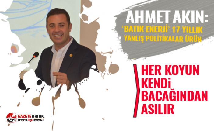 CHP'Lİ AHMET AKIN:ENERJİDE BORCUNU BORÇLU ÖDESİN,...