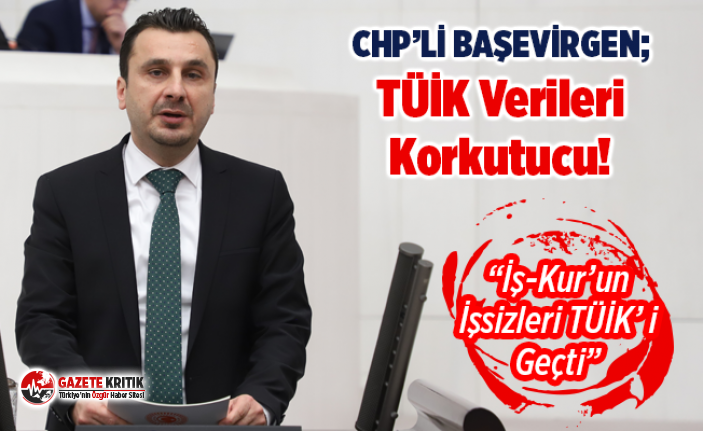 CHP'li Başevirgen: TÜİK Verileri Korkutucu!