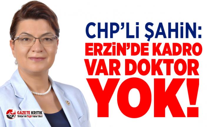 CHP'Lİ ŞAHİN: ERZİN'DE KADRO VAR DOKTOR YOK...