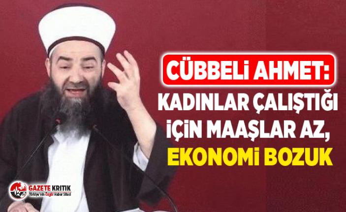 Cübbeli Ahmet: Kadınlar çalıştığı için maaşlar...