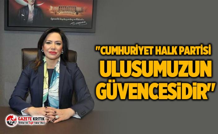 """""""CUMHURİYET HALK PARTİSİ ULUSUMUZUN GÜVENCESİDİR"""""""
