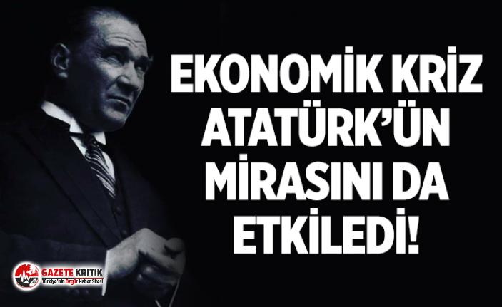 Ekonomik kriz Atatürk'ün mirasını da vurdu