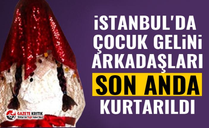 İstanbul'da çocuk gelin son anda kurtarıldı